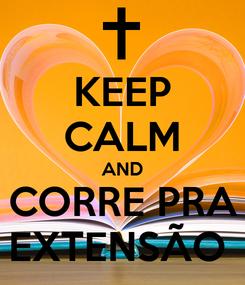 Poster: KEEP CALM AND CORRE PRA EXTENSÃO