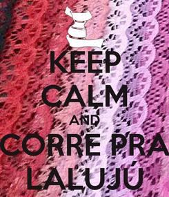 Poster: KEEP CALM AND CORRE PRA LALUJÚ