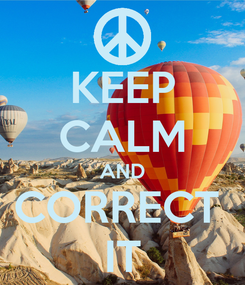 Poster: KEEP CALM AND CORRECT  IT