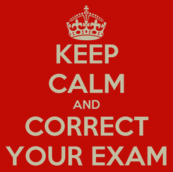 Poster: KEEP CALM AND CORRECT YOUR EXAM