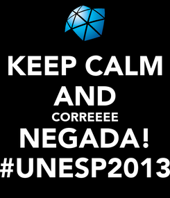 Poster: KEEP CALM AND CORREEEE NEGADA! #UNESP2013