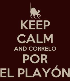 Poster: KEEP CALM AND CORRELO POR EL PLAYÓN