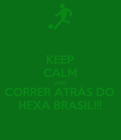Poster: KEEP CALM AND CORRER ATRÁS DO HEXA BRASIL!!!