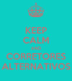 Poster: KEEP CALM AND CORRETORES ALTERNATIVOS
