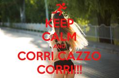 Poster: KEEP CALM AND CORRI CAZZO CORRI!!!