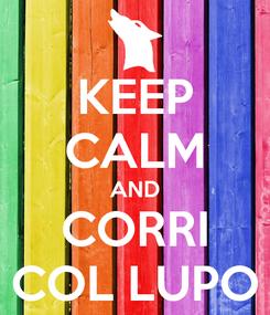 Poster: KEEP CALM AND CORRI COL LUPO
