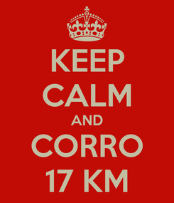 Poster: KEEP CALM AND CORRO 17 KM