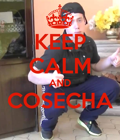 Poster: KEEP CALM AND COSECHA