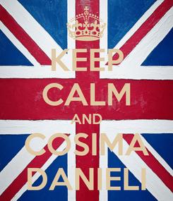 Poster: KEEP CALM AND COSIMA DANIELI