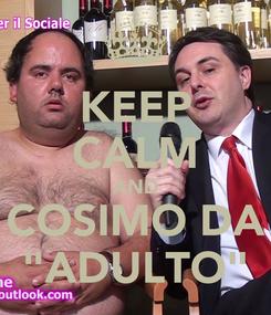 "Poster: KEEP CALM AND COSIMO DA ""ADULTO"""