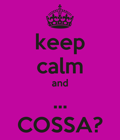 Poster: keep calm and ... COSSA?