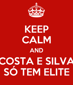 Poster: KEEP CALM AND COSTA E SILVA SÓ TEM ELITE