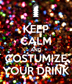 Poster: KEEP CALM AND COSTUMIZE YOUR DRINK