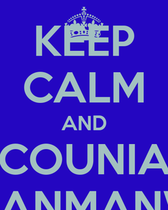 Poster: KEEP CALM AND COUNIA MANMANW
