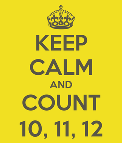 Poster: KEEP CALM AND COUNT 10, 11, 12