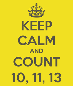 Poster: KEEP CALM AND COUNT 10, 11, 13