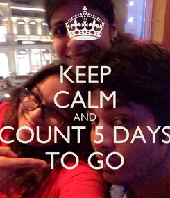 Poster: KEEP CALM AND COUNT 5 DAYS TO GO