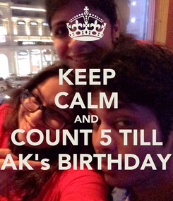 Poster: KEEP CALM AND COUNT 5 TILL AK's BIRTHDAY