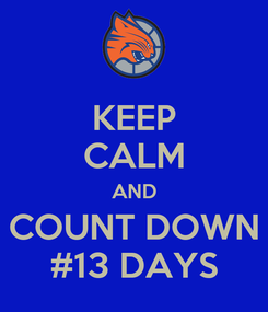 Poster: KEEP CALM AND COUNT DOWN #13 DAYS