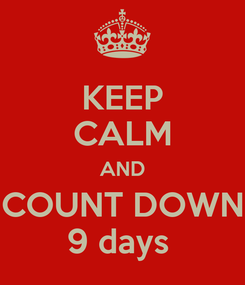 Poster: KEEP CALM AND COUNT DOWN 9 days