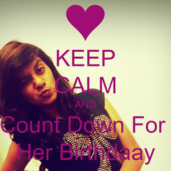 Poster: KEEP CALM AND Count Down For  Her Birthdaay