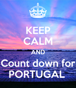 Poster: KEEP CALM AND Count down for PORTUGAL