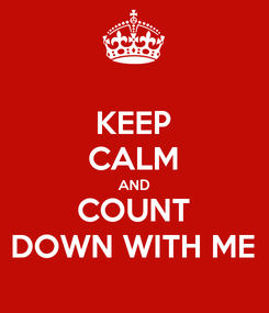 Poster: KEEP CALM AND COUNT DOWN WITH ME