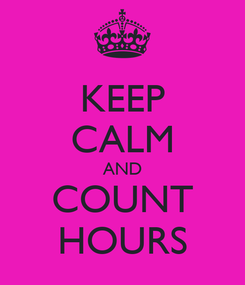 Poster: KEEP CALM AND COUNT HOURS