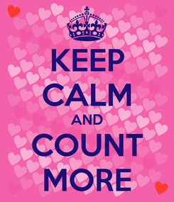Poster: KEEP CALM AND COUNT MORE