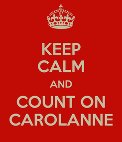 Poster: KEEP CALM AND COUNT ON CAROLANNE