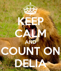 Poster: KEEP CALM AND COUNT ON DELIA