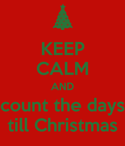 Poster: KEEP CALM AND count the days till Christmas