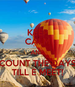 Poster: KEEP CALM AND COUNT THE DAYS TILL E MEET!