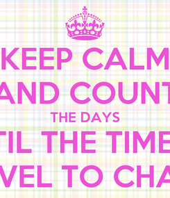 Poster: KEEP CALM AND COUNT THE DAYS UNTIL THE TIME TO TRAVEL TO CHANIA