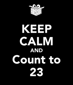 Poster: KEEP CALM AND Count to 23