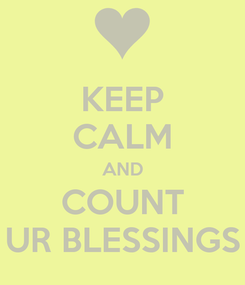 Poster: KEEP CALM AND COUNT UR BLESSINGS