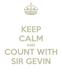Poster: KEEP CALM AND COUNT WITH SIR GEVIN