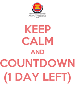Poster: KEEP CALM AND COUNTDOWN (1 DAY LEFT)