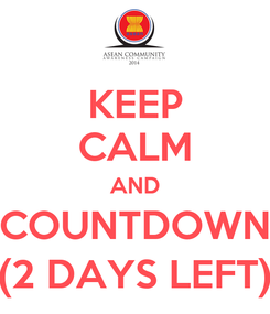 Poster: KEEP CALM AND COUNTDOWN (2 DAYS LEFT)