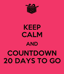 Poster: KEEP CALM AND COUNTDOWN 20 DAYS TO GO