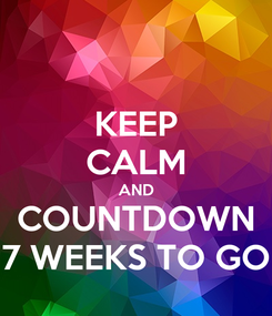 Poster: KEEP CALM AND COUNTDOWN 7 WEEKS TO GO
