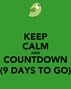 Poster: KEEP CALM AND COUNTDOWN (9 DAYS TO GO)