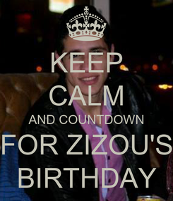 Poster: KEEP CALM AND COUNTDOWN FOR ZIZOU'S BIRTHDAY