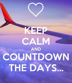 Poster: KEEP CALM AND COUNTDOWN THE DAYS...