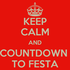 Poster: KEEP CALM AND COUNTDOWN  TO FESTA