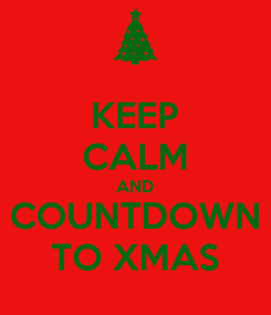 Poster: KEEP CALM AND COUNTDOWN TO XMAS