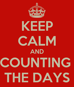 Poster: KEEP CALM AND COUNTING  THE DAYS
