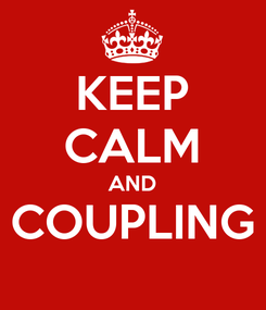 Poster: KEEP CALM AND COUPLING