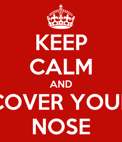 Poster: KEEP CALM AND COVER YOUR NOSE