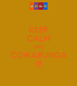 Poster: KEEP CALM AND COWABUNGA !!!